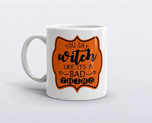 Halloween Mug, You Say Witch Like It's a Bad Thing, Witch's Brew, Halloween gift, Funny Coffee Mugs, Witch Mug, Witches Brew Mug 11oz -