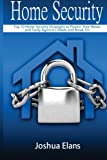 Home Security: Top 10 Home Security Strategies to Protect Your House and Family Against Criminals and Break-ins