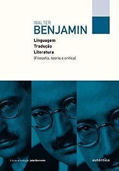 Linguagem, tradução, literatura: Filosofia, teoria e crítica por [Benjamin, Walter]