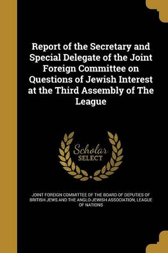 Download Report of the Secretary and Special Delegate of the Joint Foreign Committee on Questions of Jewish Interest at the Third Assembly of the League pdf epub