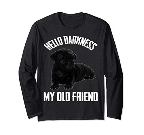Hello Darkness My Old Friend Pug Lovers Black Pug Gifts Long Sleeve T-Shirt