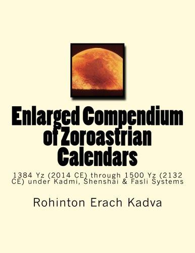 - Enlarged Compendium of Zoroastrian Calendars: 1384 Yz (2014 CE) through 1500 Yz (2132 CE) under Kadmi, Shenshai & Fasli Systems
