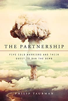 The Partnership: Five Cold Warriors and Their Quest to Ban the Bomb by [Taubman, Philip]