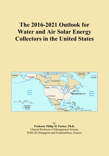The 2016-2021 Outlook for Water and Air Solar Energy Collectors in the United States