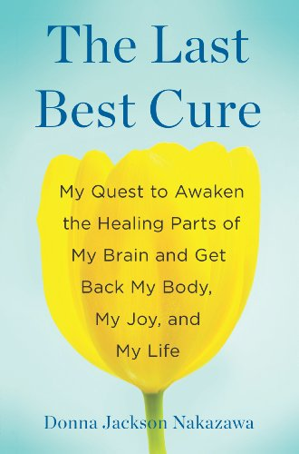 The Last Best Cure: My Quest to Awaken the Healing Parts of My Brain and Get Back My Body, My Joy, a nd My Life Pdf