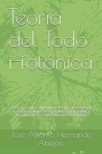 R.e.a.d Teoria del Todo I-fotonica: Vivimos dentro de un ordenador i-fotonico (Spanish Edition) ZIP