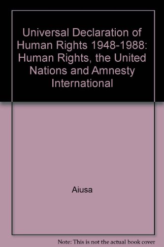 Universal Declaration of Human Rights 1948-1988: Human Rights, the United Nations and Amnesty International (United Nations Declaration Of Human Rights 1948)