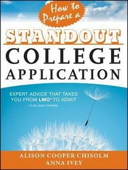 Alison Cooper Chisolm: How to Prepare a Standout College Application : Expert Advice That Takes You from Lmo* (*Like Many Others) to Admit (Paperback); 2013 Edition