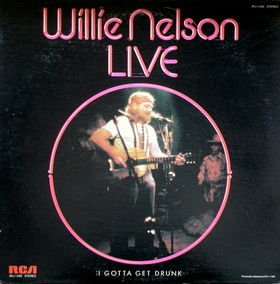 Willie Nelson Live: I Gotta Get Drunk by RCA