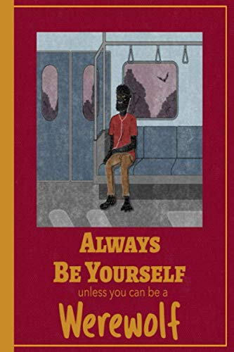 Always Be Yourself Unless You Can Be A Werewolf: Funny Cover For Werewolf Lovers ,  Halloween Gifts Design Cover Note ()