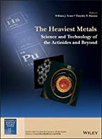 The Heaviest Metals: Science and Technology of the Actinides and Beyond Front Cover