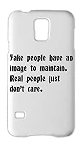 Fake people have an image to maintain. Real people just Samsung Galaxy S5 Plastic Case