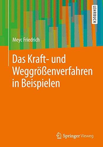 Das Kraft- und Weggrößenverfahren in Beispielen Taschenbuch – 1. September 2013 Meyc Friedrich Springer Vieweg 3658012331 Bau- und Umwelttechnik