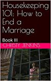 Housekeeping 101: How to End a Marriage: Book III (Laying Bare the Bones 3)