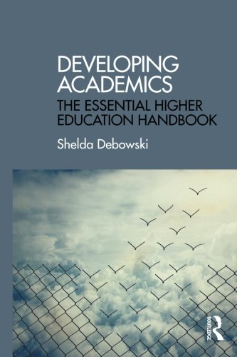 Developing Academics: The essential higher education handbook