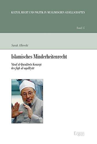 Islamisches Minderheitenrecht: Yusuf Al-qaradawis Konzept Des Fiqh Al-aqalliyat (Kultur, Recht Und Politik in Muslimischen Gesellschaften) (German Edition)