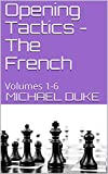 Opening Tactics - The French : Volumes 1-6-Michael Duke
