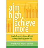img - for Aim High, Achieve More: How to Transform Urban Schools Through Fearless Leadership (Paperback) - Common book / textbook / text book
