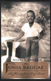 Junia Reggae : The Journey from King St. by Norman Walker by [Walker, Junior]