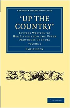 Book Up the Country: Letters Written to her Sister from the Upper Provinces of India (Cambridge Library Collection - Travel and Exploration in Asia) (Volume 1) by Emily Eden (2010-09-23)