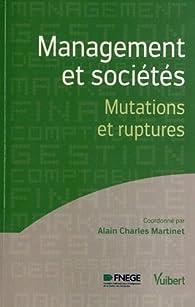 Management et sociétés - Mutations et ruptures par Alain-Charles Martinet