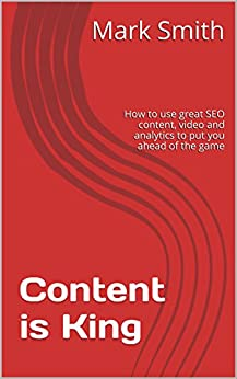 Content is King: How to use great SEO content, video and analytics to put you ahead of the game