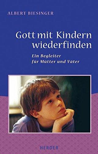 Gott mit Kindern wiederfinden: Ein Begleiter für Mütter und Väter (Neue Geschenkhefte)