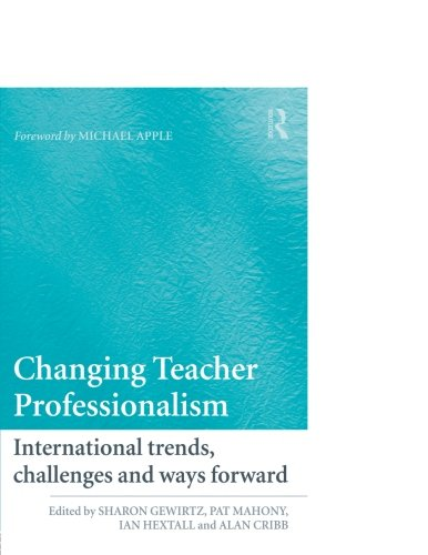 Changing Teacher Professionalism: International trends, challenges and ways forward (Improving Learning)