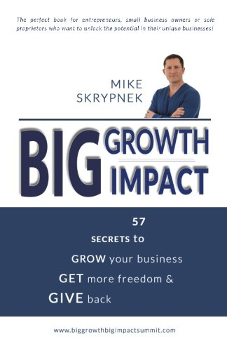 Download Big GROWTH Big IMPACT: 57 Secrets to GROW your business, GET more freedom, and GIVE back ebook