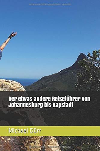 Der etwas andere Reiseführer von Johannesburg bis Kapstadt