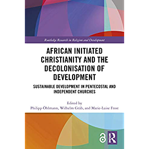 African Initiated Christianity and the Decolonisation of Development: Sustainable Development in Pentecostal and…