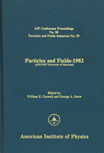 Particles and Fields-1982: (APS/DPF University of Maryland) (AIP Conference Proceedings / Particles and Fields Series)