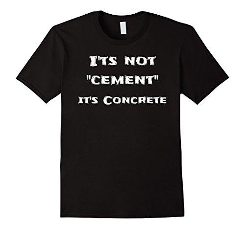 Mens It's Not Cement, Its Concrete Funny Concrete Finisher Tees Medium (Concrete Batch Plants)