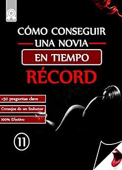 Cómo conseguir una novia en tiempo récord: +50 Preguntas clave (Cómo ser mi mejor versión nº 2) (Spanish Edition) by [Eleven]