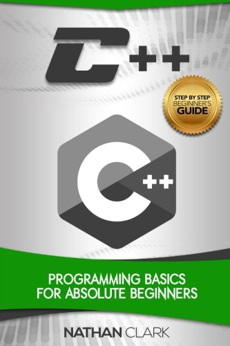 C++: Programming Basics for Absolute Beginners (Step-By-Step C++) (Volume 1)