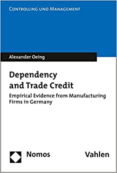 Dependency and Trade Credit: Empirical Evidence from Manufacturing Firms in Germany (Controlling Und Management)