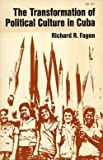 The Transformation of Political Culture in Cuba, Fagen, Richard R., 0804708142