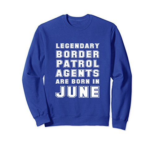 Unisex Funny Border Patrol Agent June Birthday Gift Sweatshirt XL: Royal Blue
