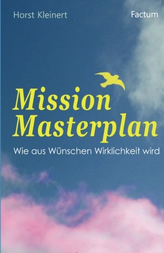 Mission Masterplan: Wie aus Wünschen Wirklichkeit wird (German Edition)