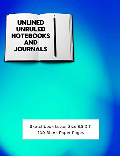 Unlined Unruled Notebooks And Journals Sketchbook Letter Size 8.5 X 11 100 Blank Paper Pages: Diary Journal Notebook Composition Books Writing Drawing Write In Notepad Paper Sheets Volume 49