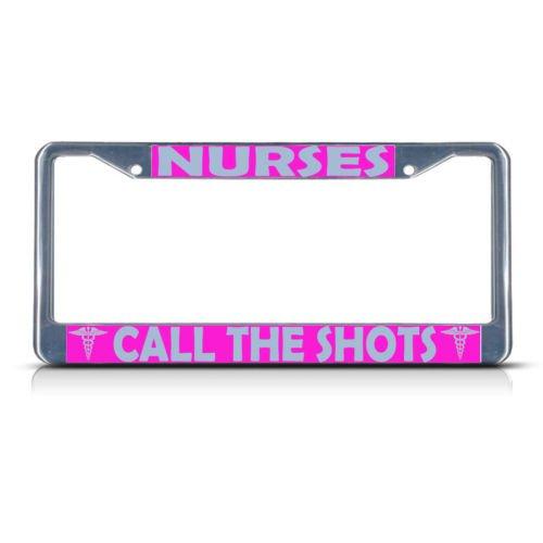 - NURSES CALL THE SHOTS MEDICAL DOCTOR Metal License Plate Frame Tag Border PREMIUM Men Women Car garadge decor