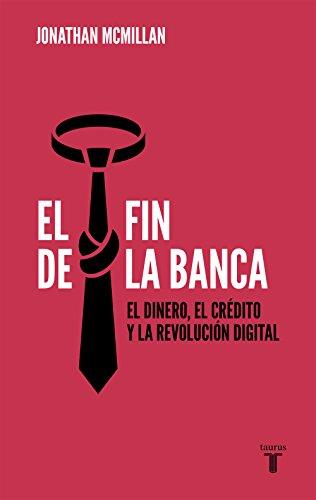 El fin de la banca: El dinero, el crédito y la revolución digital (Spanish Edition)