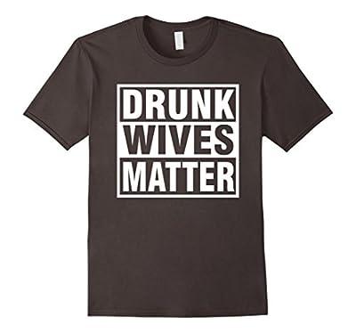 Original Drunk Wives Matter Funny Tshirt for Men Women & Kid