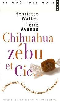 Chihuahua, zébu&Cie : L'étonnante histoire des noms d'animaux par Henriette Walter