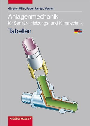 Anlagenmechanik für Sanitär-, Heizungs- und Klimatechnik Tabellen: 5. Auflage, 2009