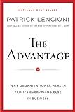The Advantage, Enhanced Edition: Why Organizational Health Trumps Everything Else In Business (J-B Lencioni Series)