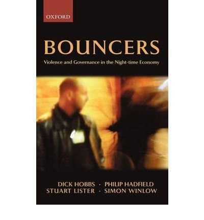 [(Bouncers: Violence and Governance in the Night-time Economy )] [Author: Dick Hobbs] [May-2003] pdf