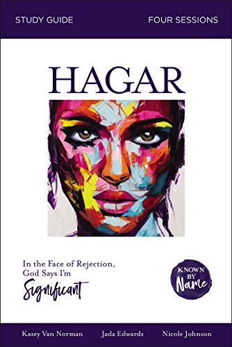 - Known by Name: Hagar: In the Face of Rejection, God Says I'm Significant