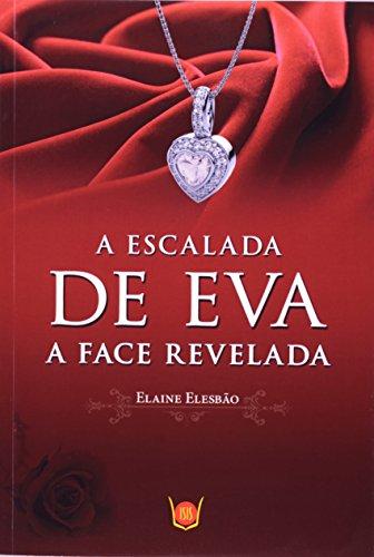 A Escalada de Eva. A Face Revelada