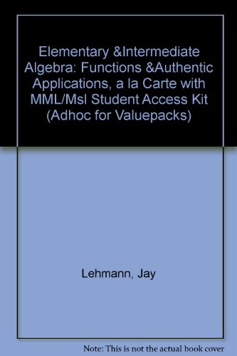 Elementary & Intermediate Algebra: Functions & Authentic Applications, A La Carte with MML/MSL Student Access Ki